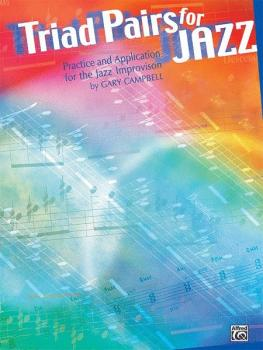 Triad Pairs for Jazz: Practice and Application for the Jazz Improvison (AL-00-0482B)