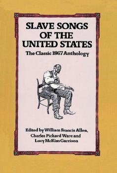 Slave Songs of the United States: The Classic 1867 Anthology (AL-06-285731)