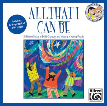 All That I Can Be: 15 Unison Songs to Build Character and Integrity in (AL-00-23884)