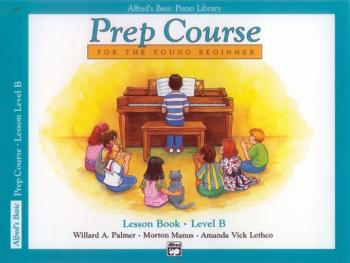 Alfred's Basic Piano Prep Course: Lesson Book B (For the Young Beginne (AL-00-3090)
