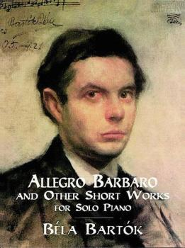 """Allegro Barbaro"" and Other Short Works for Solo Piano (AL-06-401103)"
