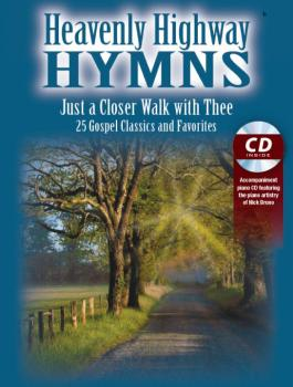 Heavenly Highway Hymns: Just a Closer Walk with Thee: 25 Gospel Classi (AL-98-ME5245)