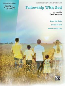 Praise Suite: Fellowship with God: Draw Me Close / Friend of God / Bet (AL-00-42394)
