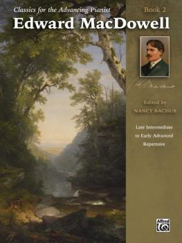 Classics for the Advancing Pianist: Edward MacDowell, Book 2: Late Int (AL-00-44647)