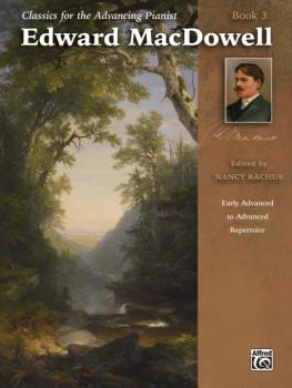 Classics for the Advancing Pianist: Edward MacDowell, Book 3: Early Ad (AL-00-44648)