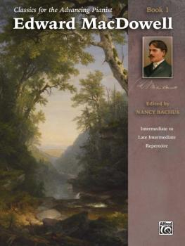 Classics for the Advancing Pianist: Edward MacDowell, Book 1: Intermed (AL-00-44646)