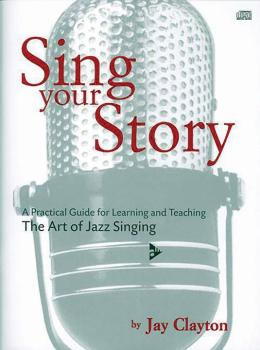 Sing Your Story: A Practical Guide for Learning and Teaching the Art o (AL-01-ADV14105)