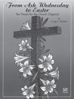 From Ash Wednesday to Easter: Ten Pieces for the Church Organist (AL-00-GB9517)
