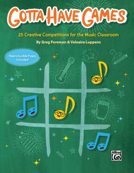 Gotta Have Games: 25 Creative Competitions for the Music Classroom (AL-00-46834)