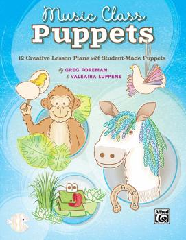 Music Class Puppets: 12 Creative Lesson Plans with Student-Made Puppet (AL-00-47767)