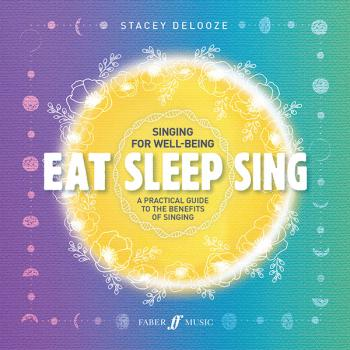 Eat Sleep Sing: A Practical Guide to the Benefits of Singing (AL-12-0571541763)